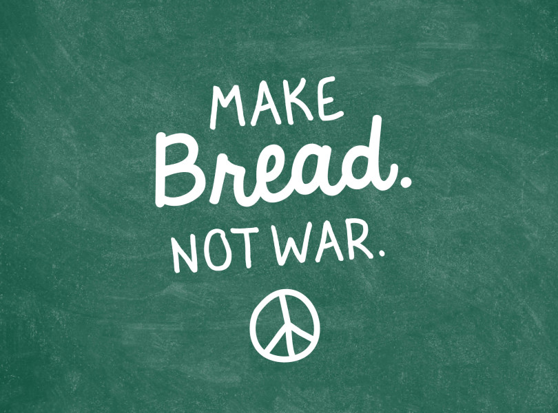 Make Bread. Not war.