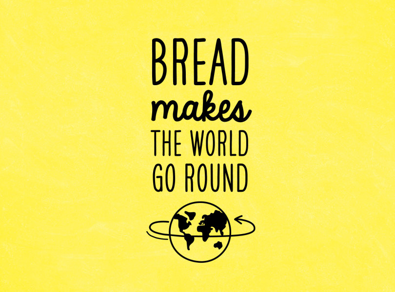 Bread makes the world go round
